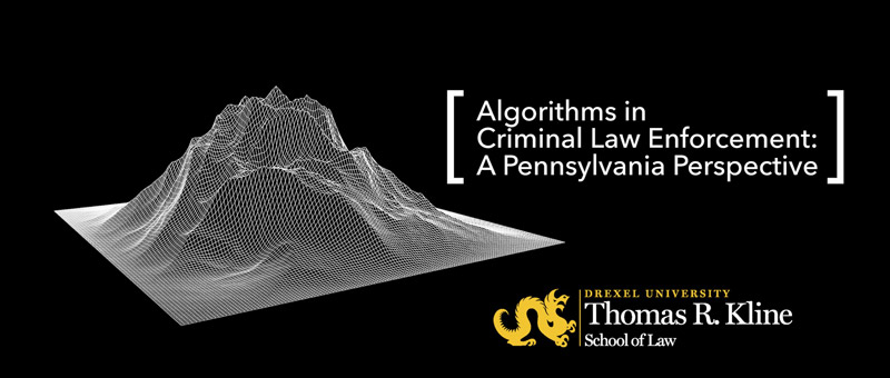 Algorithms in Criminal Law Enforcement: A Pennsylvania Perspective